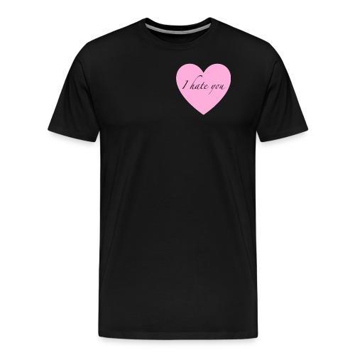 I hate you - Men's Premium T-Shirt