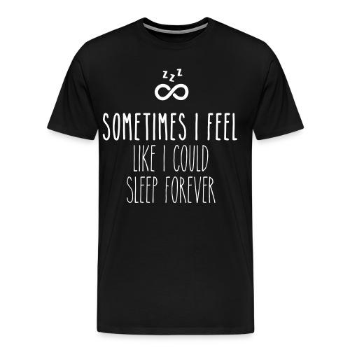 Sometimes I feel like I could sleep forever - Men's Premium T-Shirt