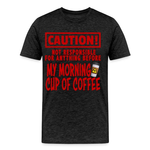 Not responsible for anything before my COFFEE - Men's Premium T-Shirt