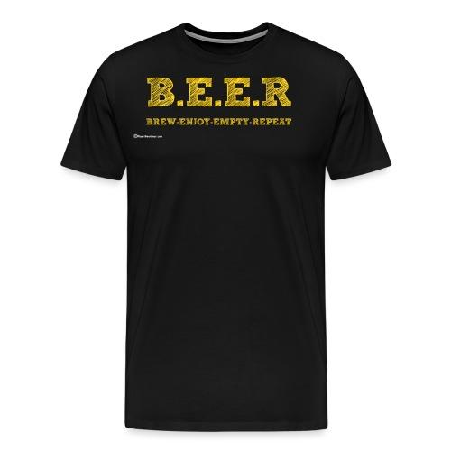 BEER Brew Enjoy Empty Repeat - Men's Premium T-Shirt