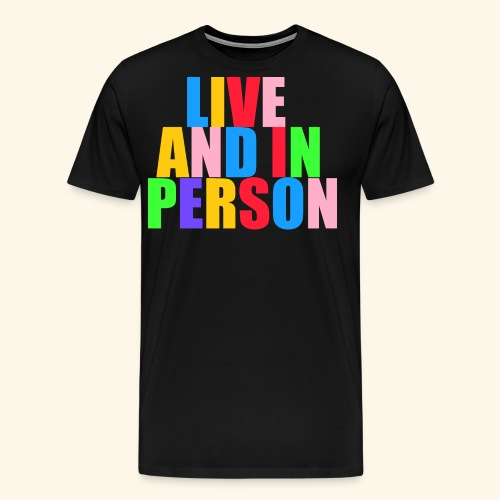 live and in person - Men's Premium T-Shirt
