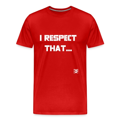 I respect that (just word - Men's Premium T-Shirt