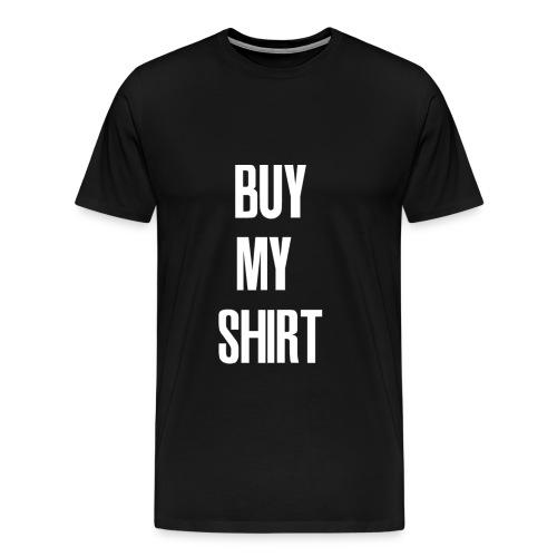 Buy My Shirt - Men's Premium T-Shirt