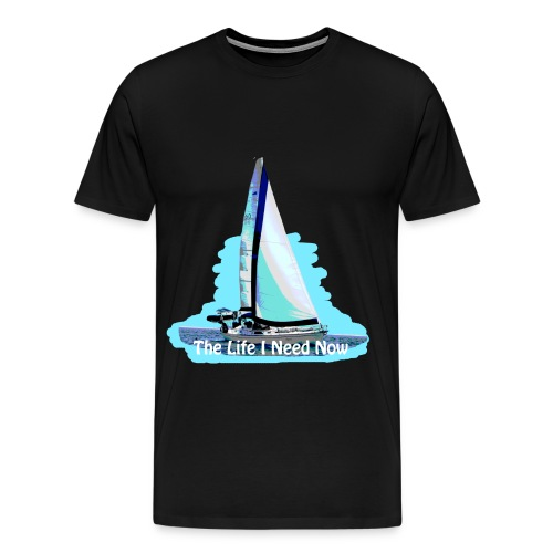 Sailing Life I Need Now - Men's Premium T-Shirt