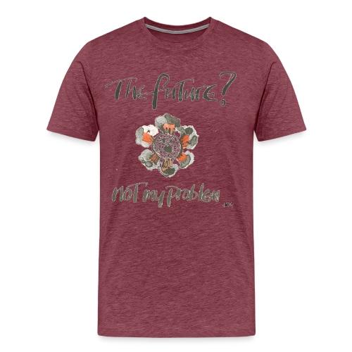 The Future not my problem - Men's Premium T-Shirt