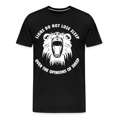 lionsdonotlosesleepoveropinionsofsheep - Men's Premium T-Shirt