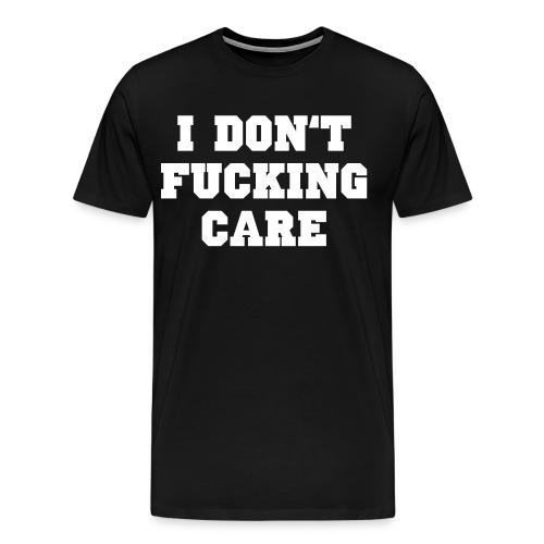 I don't fucking care - Men's Premium T-Shirt