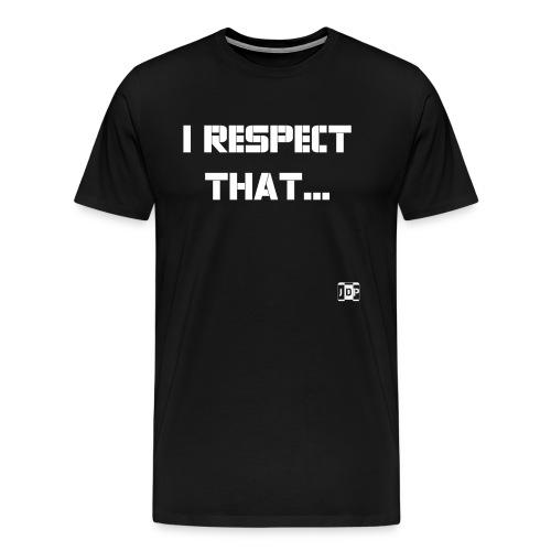 I respect that just word - Men's Premium T-Shirt