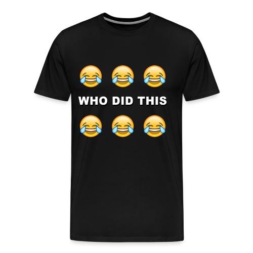 WHO DID THIS 2 - Men's Premium T-Shirt