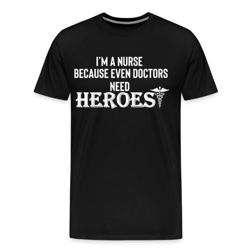 Nurses are Heroes - Men's Premium T-Shirt