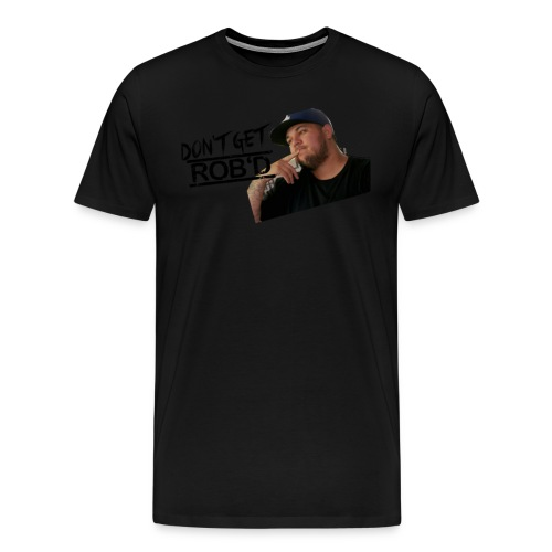 Don't Get Rob'd - Men's Premium T-Shirt