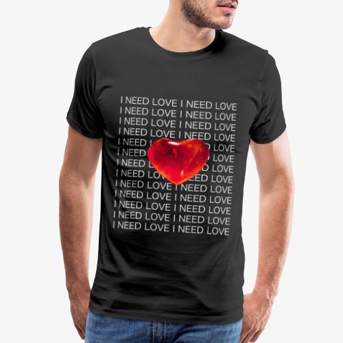I Need Love - Men's Premium T-Shirt