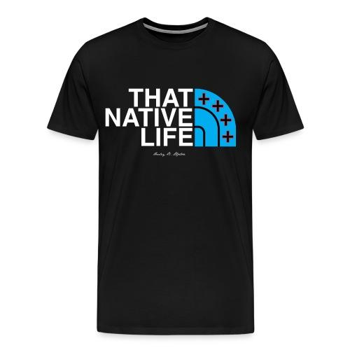 That Native Life - Men's Premium T-Shirt