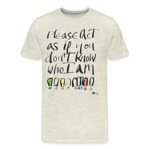 Please Act as if you don't know who I am - Men's Premium T-Shirt