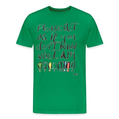 Please Act as if you don't know who I am - Men's Premium T-Shirt