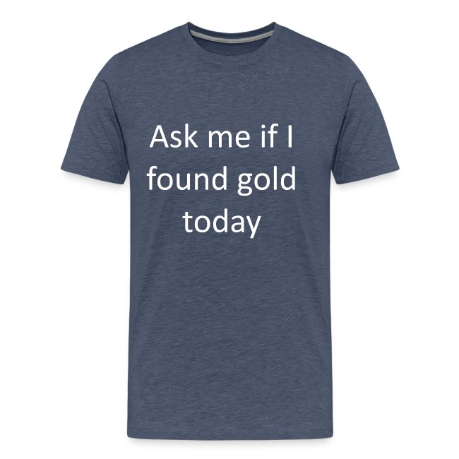 Ask me if I found gold today