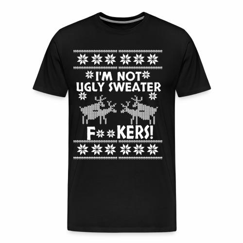 I'm Not Ugly Sweater F**kers - Men's Premium T-Shirt
