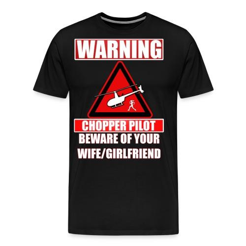 Warning - Chopper Pilot - Beware of Your Wife - Men's Premium T-Shirt