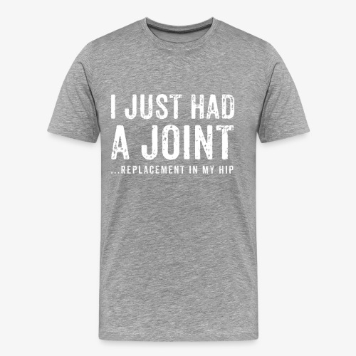 JOINT HIP REPLACEMENT FUNNY SHIRT - Men's Premium T-Shirt