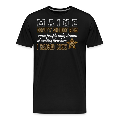 Maine Sheriff Deputy Gifts Mom Deputy Sheriff Gear - Men's Premium T-Shirt