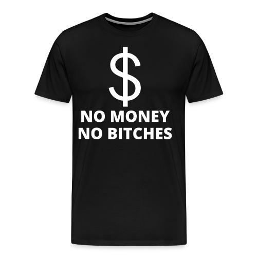 $ NO MONEY NO BITCHES - Men's Premium T-Shirt