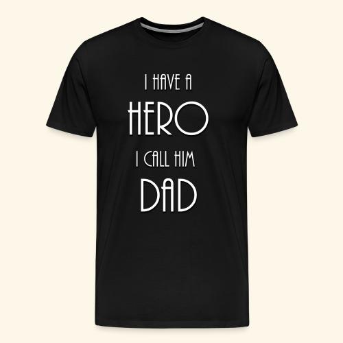 I have a Hero I call him Dad Shirt - Men's Premium T-Shirt