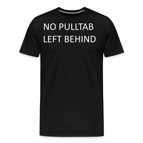 No pulltab left behind - Men's Premium T-Shirt