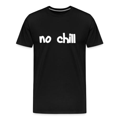 no chill - Men's Premium T-Shirt