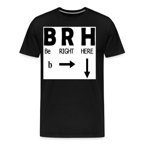 Be Right Here - Men's Premium T-Shirt