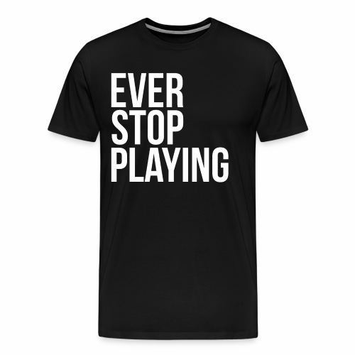 Ever Stop Playing - Men's Premium T-Shirt