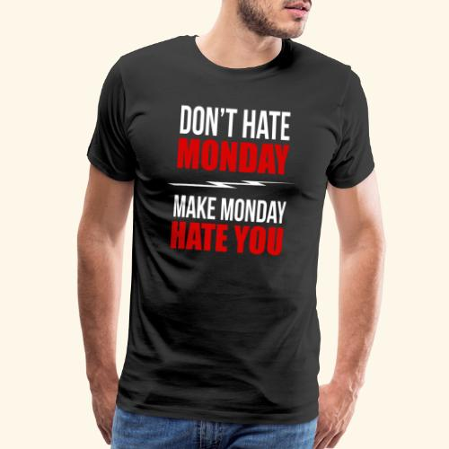 don't hate monday make monday hate you - Men's Premium T-Shirt