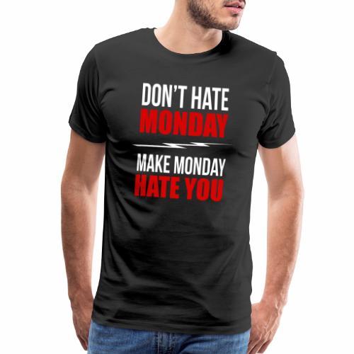 don't hate monday make monday hate you - Men's Premium T-Shirt