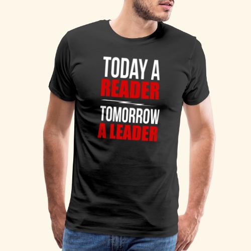 today a reader tomorrow a leader - Men's Premium T-Shirt