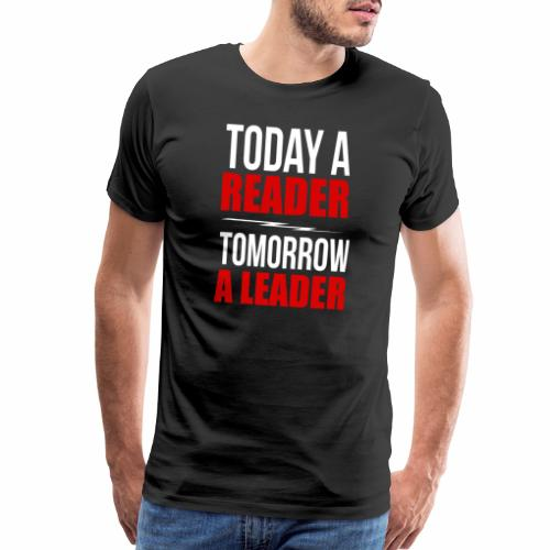 today a reader tomorrow a leader - Men's Premium T-Shirt