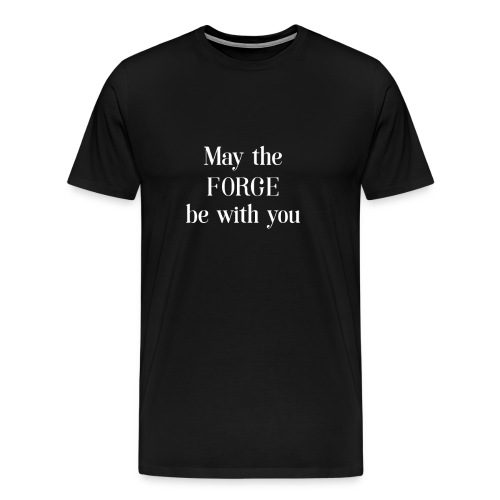Funny May the Forge be with you Tshirt - Men's Premium T-Shirt