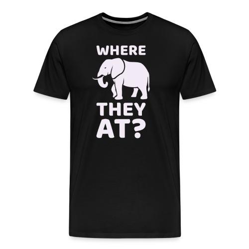 WHERE THEY AT? Funny Elephant Meme Design - Men's Premium T-Shirt