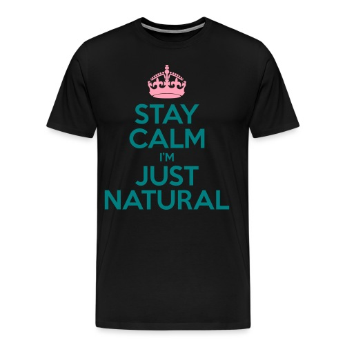 Stay Calm Im Just Natural_GlobalCouture Women's T- - Men's Premium T-Shirt