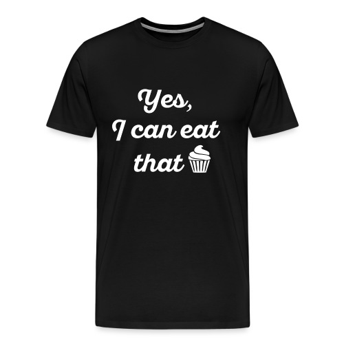 Yes, I Can Eat That - Men's Premium T-Shirt