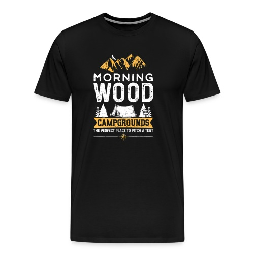Morning Wood Campgrounds The Perfect Place - Men's Premium T-Shirt