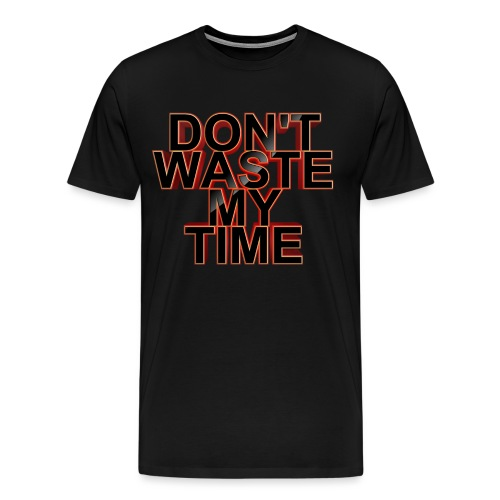 Don't waste my time 001 - Men's Premium T-Shirt