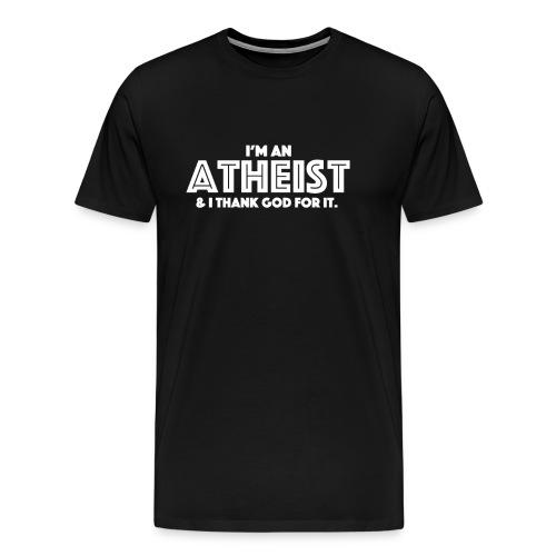 I'm an atheist & I thank God for it. - Men's Premium T-Shirt