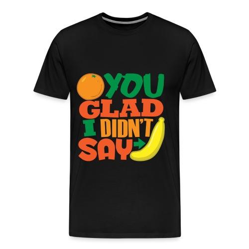 Orange You Glad - Men's Premium T-Shirt