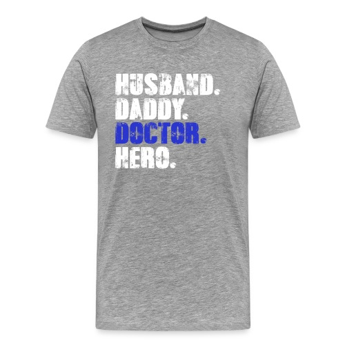 Husband Daddy Doctor Hero, Funny Fathers Day Gift - Men's Premium T-Shirt