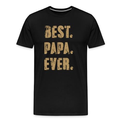 Best Papa Ever, Best Dad Ever, Best Father Ever - Men's Premium T-Shirt