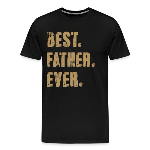 Best Father Ever, Best Papa Ever, Best Dad Ever - Men's Premium T-Shirt