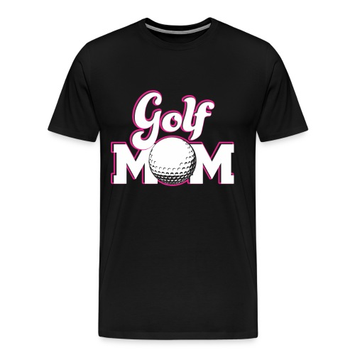 Golf Mom, Golf Mom Golfing Gift - Men's Premium T-Shirt