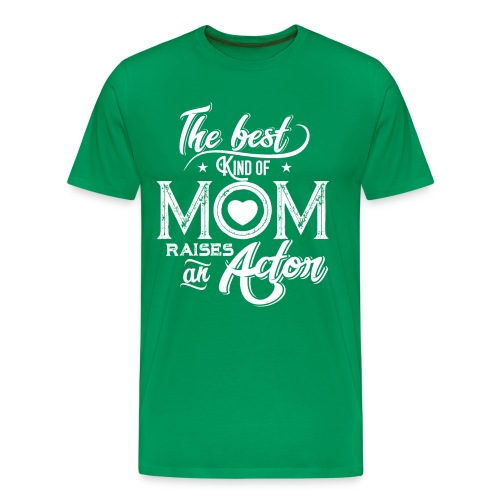 The Best Kind Of Mom Raises An Actor, Mother's Day - Men's Premium T-Shirt