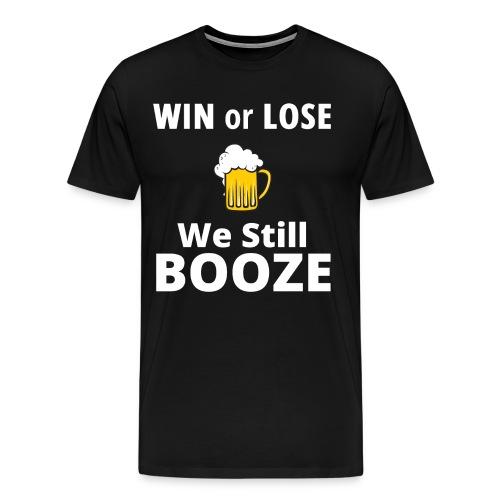 WIN or LOSE We Still BOOZE - Men's Premium T-Shirt