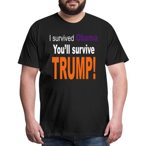 I survived Obama. You'll survive Trump - Men's Premium T-Shirt