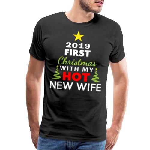 First Christmas With My Hot New Wife 2019 1 - Men's Premium T-Shirt